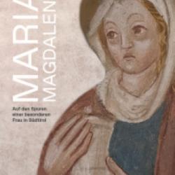 Maria Magdalena. Auf den Spuren einer besonderen Frau in Süd