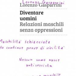 Diventare uomini / Lorenzo Gasparrini